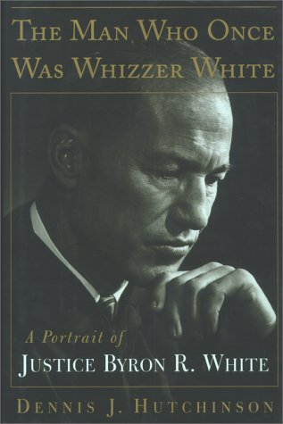 9780684827940: The Man Who Once Was Whizzer White: A Portrait of Justice Byron R. White