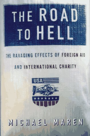 9780684828008: The Road to Hell: The Ravaging Effects of Foreign Aid and International Charity