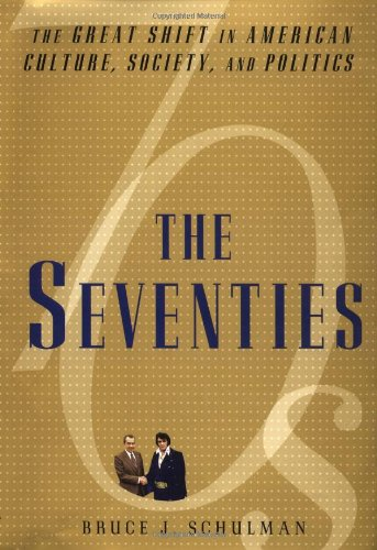 9780684828145: The Seventies: The Great Shift in American Culture, Society, and Politics