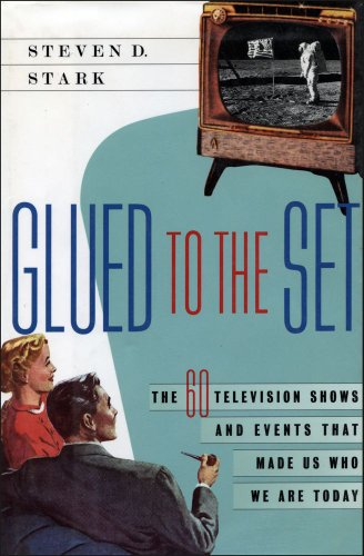 Glued to the Set: the 60 television shows and events that made us who we are today: Steven d Stark