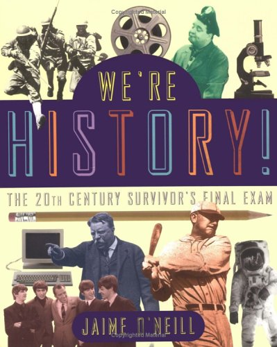 We're History!: The 20th-Century Survivor's Final Exam: Jaime O'neill