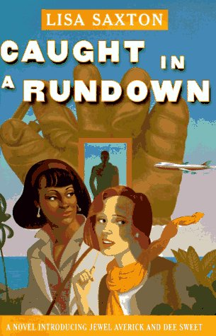 Caught in a Rundown: A Novel Introducing Jewel Averick and Dee Sweet: Saxton, Lisa