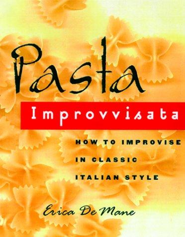 Pasta Improvisata: How to Improvise in Classic Italian Style: de Mane, Erica