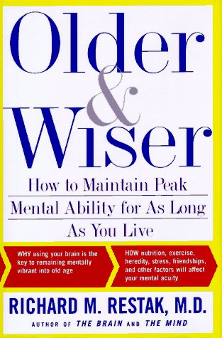 Older and Wiser: How to Maintain Peak Mental Ability for As Long As You Live: Restak, Richard M.