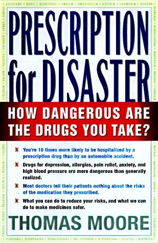 PRESCRIPTION FOR DISASTER: THE HIDDEN DANGERS IN YOUR MEDICINE CABINET: Moore, Thomas J.