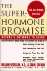 The Superhormone Promise: Nature's Antidote to Aging (9780684830117) by William Regelson; Carol Colman