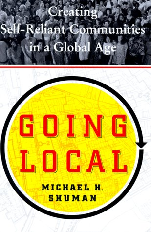 9780684830124: Going Local: Creating Self-Reliant Communities in a Global Age