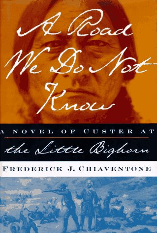 9780684830568: A ROAD WE DO NOT KNOW: A Novel of Custer at Little Bighorn