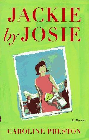 JACKIE BY JOSIE: A Novel: Preston, Caroline