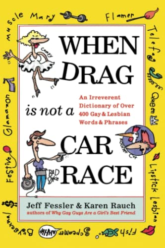 9780684830810: When Drag is Not a Car Race: An Irreverent Dictionary of Over 400 Gay and Lesbian Words and Phrases