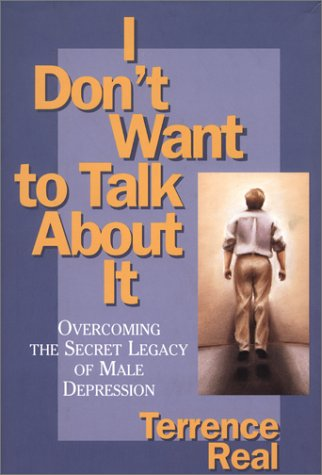 9780684831022: I Don't Want to Talk About It: Overcoming the Secret Legacy of Male Depression