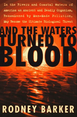 And the Waters Turned to Blood: The Ultimate Biological Threat: Barker, Rodney
