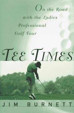 Tee Times: On the Road With the Ladies Professional Golf Tour: Burnett, Jim