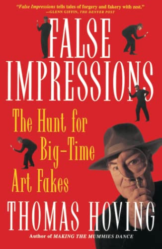 False Impressions: The Hunt for Big-Time Art Fakes (0684831481) by Thomas Hoving