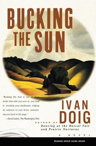 BUCKING THE SUN : A Novel: Ivan Doig