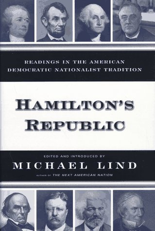 Hamilton's Republic; Readings in the American Nationalist Tradition.: LIND, Michael.