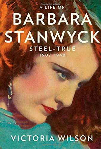 9780684831688: A Life of Barbara Stanwyck: Steel-True 1907-1940