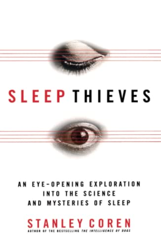 Sleep Thieves: An Eye-Opening Exploration into the Science and Mysteries of Sleep: Coren, Stanley