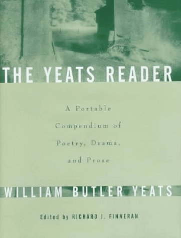 9780684831886: The YEATS READER: A PORTABLE COMPENDIUM OF POETRY DRAMA AND PROSE
