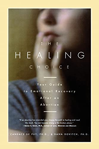 The Healing Choice: Your Guide to Emotional Recovery After an Abortion: De puy, Candace; Dovitch, ...