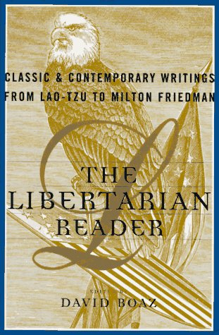 9780684832005: The LIBERTARIAN READER: Classic & Contemporary Writings from Lao-Tzu to Milton Friedman