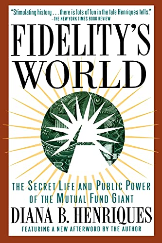 9780684832234: Fidelity's World: The Secret Life and Public Power of the Mutual Fund Giant