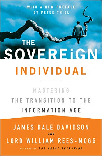 The Sovereign Individual: Mastering the Transition to the Information Age - James Dale Davidson/ William Rees-Mogg