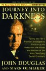 9780684833040: Journey into Darkness: Follow the Fbi's Premier Investigative Profiler As He Penetrates the Minds and Motives of the Most Terrifying Serial Killers