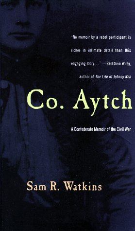 Co. Aytch: A Confederate Memoir of the: Sam R. Watkins