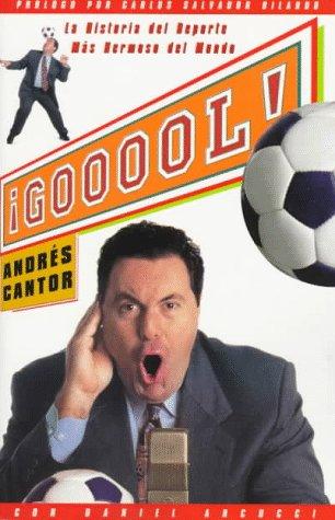 GOOOOOL: La Historia del Deporte Mas Hermoso: Andreas Cantor