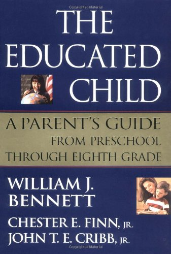 The Educated Child: A Parents Guide From Preschool Through Eighth Grade: Bennett, William J.; Finn,...