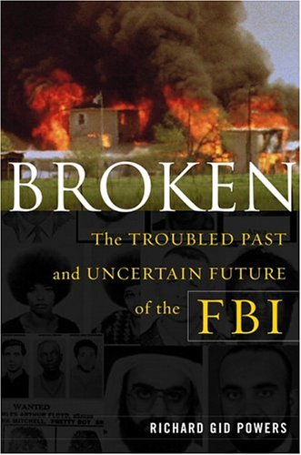 9780684833712: Broken: The Troubled Past and Uncertain Future of the FBI