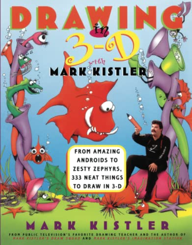 9780684833729: Drawing in 3-D With Mark Kistler: From Amazing Androids to Zesty Zephyrs, 333 Neat Things to Draw in 3-D