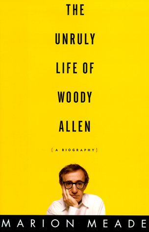 9780684833743: The Unruly Life of Woody Allen: A Biography
