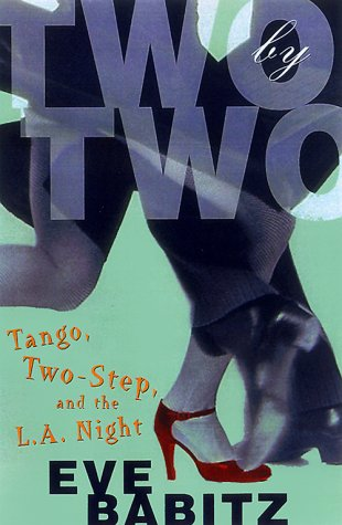 Two by Two: Tango, Two-Step, and the L.A. Night (9780684833927) by Eve Babitz
