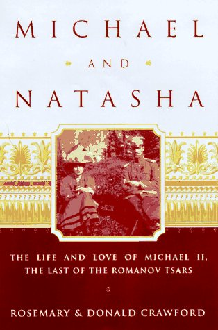 Michael and Natasha: The Life and Love of Michael ll the Last of the Romanov Tsars