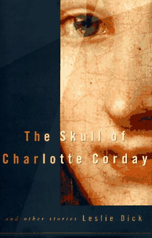 The SKULL OF CHARLOTTE CORDAY and Other Stories: Dick, Leslie