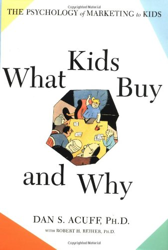 9780684834481: What Kids Buy and Why: The Psychology of Marketing to Kids