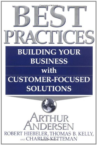 Best Practices: Building Your Business with Customer: Hiebeler, Robert, Andersen,