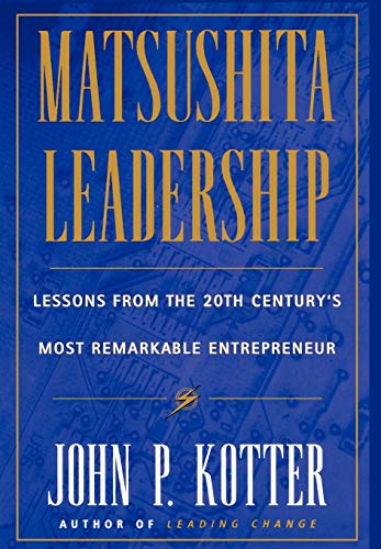 9780684834603: Matsushita Leadership: Lessons from the 20th Century's Most Remarkable Entrepreneur