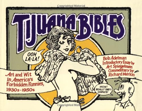Tijuana Bibles: Art and Wit in America's Forbidden Funnies, 1930s-1950s (0684834618) by Adelman, Bob