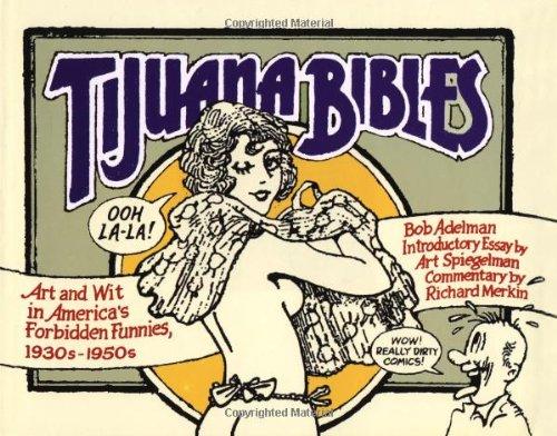 Tijuana Bibles: Art and Wit in America's Forbidden Funnies, 1930s-1950s: Adelman, Bob & ...