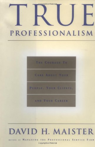 9780684834665: True Professionalism: The Courage to Care About Your People, Your Clients, and Your Career