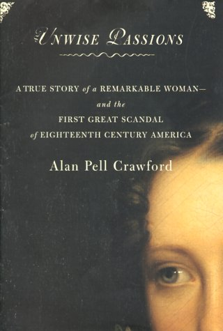 9780684834740: Unwise Passions : A True Story of a Remarkable Woman and the First Great Scandal of 18th Century America