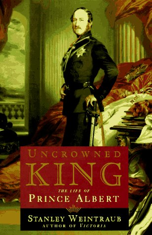 Uncrowned King : The Life of Prince: Stanley Weintraub