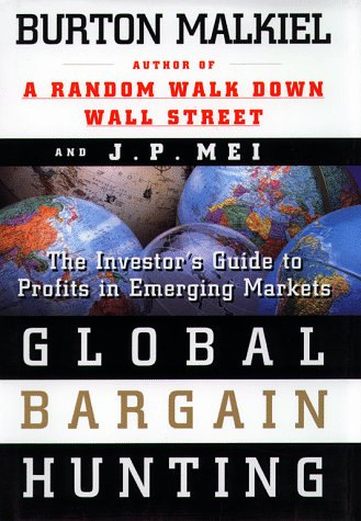 Global Bargain Hunting: The Investors Guide to Profits in Emerging Markets (0684835185) by Malkiel, Burton G.; Mei, J.P.