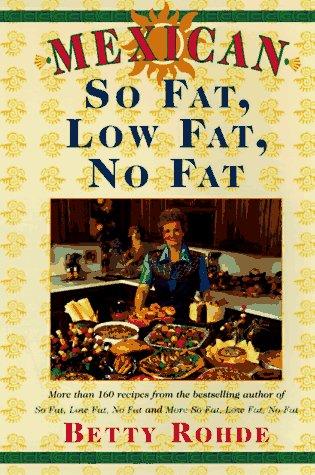 Mexican So Fat, Low Fat, No Fat: Rohde, Betty