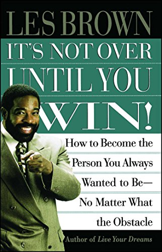 9780684835280: It's Not Over Until You Win: How to Become the Person You Always Wanted to Be No Matter What the Obstacle