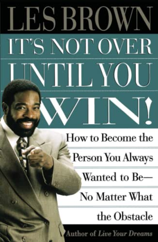 9780684835280: Its Not Over Until You Win: How to Become the Person You Always Wanted to Be No Matter What the Obstacle