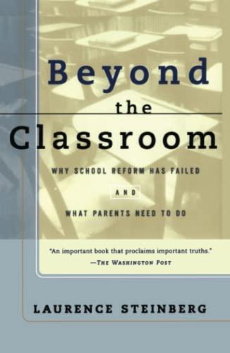 Beyond the Classroom: Why School Reform Has: Steinberg, Laurence;Dornbusch, Sanford